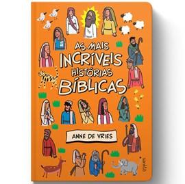 Bíblia Infantil - As mais incríveis Histórias Bíblicas   Anne de Vries