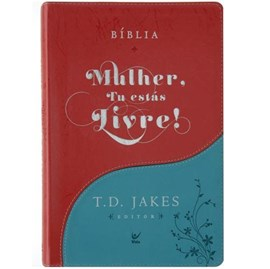 Bíblia Sagrada - Mulher, Tu Estas Livre! | T.D. Jakes | Turquesa e Vermelho | c/ Índice