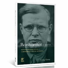 Bonhoeffer, o Mártir | Craig J. Slane