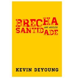 Brecha em Nossa Santidade | Kevin Deyoung