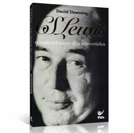 C. S. Lewis o Mais Relutante dos Convertidos | David Downing