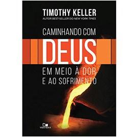 Caminhando com Deus em Meio à Dor e ao Sofrimento | Timothy Keller