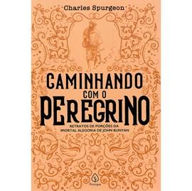 Caminhando Com o Peregrino | Charles Spurgeon