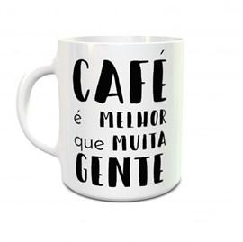 Caneca Café é Melhor Que Muita Gente