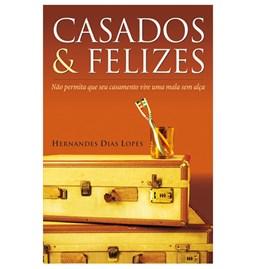 Casados e Felizes | Hernandes Dias Lopes