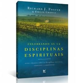 Celebrando as 12 Disciplinas Espirituais | Richard Foster