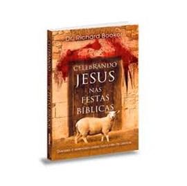 Celebrando Jesus nas festas biblicas   Richard Booker