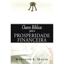Chaves Bíblicas Para a Prosperidade Financeira | Kenneth E. Hagin