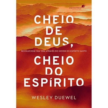 Cheio de Deus, Cheio do Espírito | Wesley Duewel