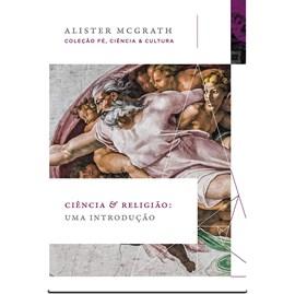 Ciência e Religião: Fundamentos para o Diálogo | Alister McGrath