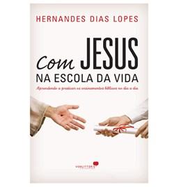 Com Jesus na Escola da Vida | Hernandes Dias Lopes