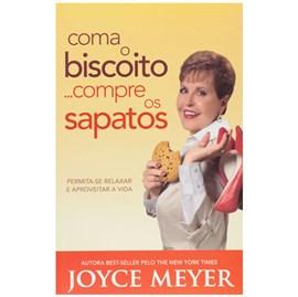 Coma o Biscoito... Compre os Sapatos | Joyce Meyer