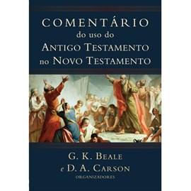 Comentário do uso do Antigo Testamento no Novo Testamento | G. K. Beale e D. A. Carson