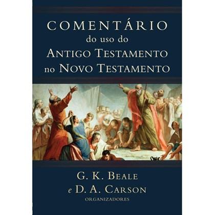 Comentário do uso do Antigo Testamento no Novo Testamento   G. K. Beale e D. A. Carson