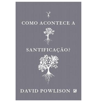 Como Acontece a Santificação? | David Powlison