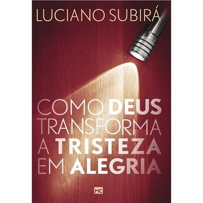 Como Deus Transforma a Tristeza em Alegria | Luciano Subirá