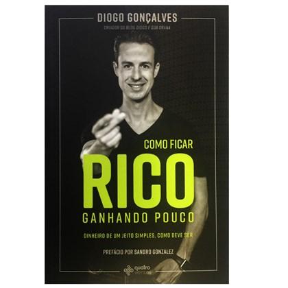 Como Ficar Rico Ganhando Pouco   Diogo Goncalves
