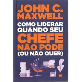 Como Liderar Quando Seu Chefe não pode (Ou não quer) | John C. Maxwell