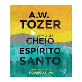 Como Ser Cheio de Espírito Santo | A. W. Tozer