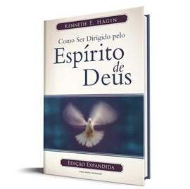 Como ser dirigido pelo Espírito de Deus   Ed. Expandida   Kenneth E. Hagin