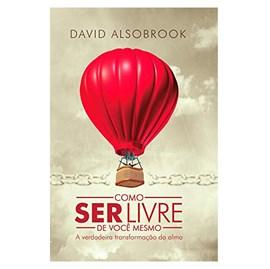 Como ser livre de você mesmo   David Alsobrook