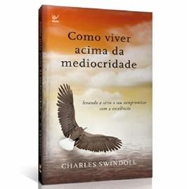 Como Viver Acima da Mediocridade | Chales R. Swindoll | Ed. Bolso