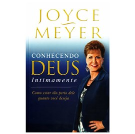 Conhecendo Deus Intimamente | Joyce Meyer