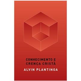 Conhecimento e Crença Cristã | Alvin Plantinga