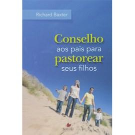Conselho aos pais para pastorear seus filhos | Richard Baxter