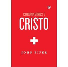 Coronavírus e Cristo | John Piper