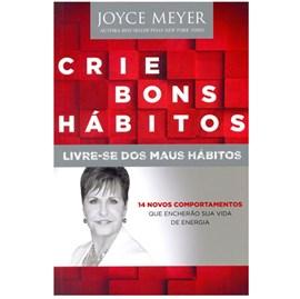 Crie Bons Hábitos - Livre-se dos Maus Hábitos | Joyce Meyer