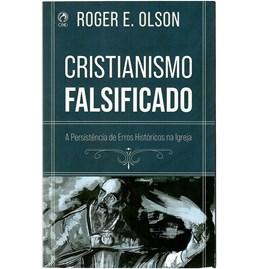 Cristianismo Falsificado | Roger E. Olson