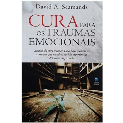Cura Para Traumas Emocionais | David A. Seamands