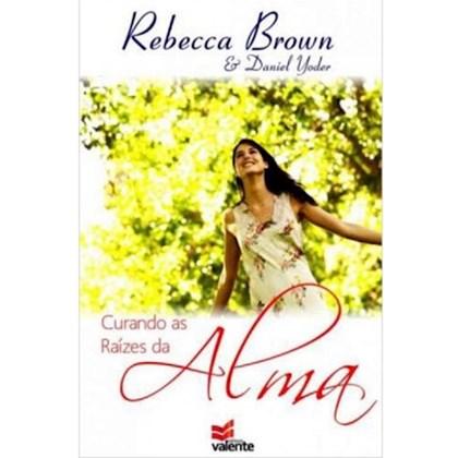 Curando as Raízes da Alma | Rebecca Brown e Daniel Yoder