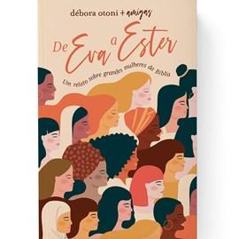 De Eva a Ester | Um relato sobre grandes mulheres da Bíblia | Débora Otoni