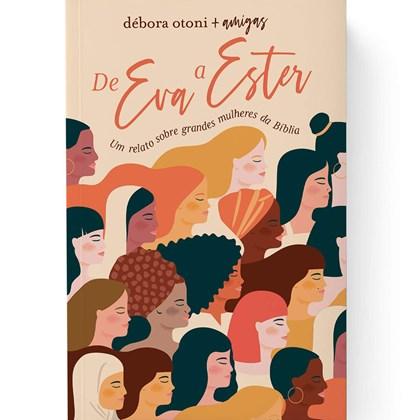 De Eva a Ester   Um relato sobre grandes mulheres da Bíblia   Débora Otoni