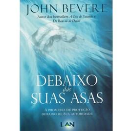 Debaixo das Suas Asas | John Bevere