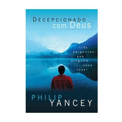Decepcionado com Deus | Philip Yancey