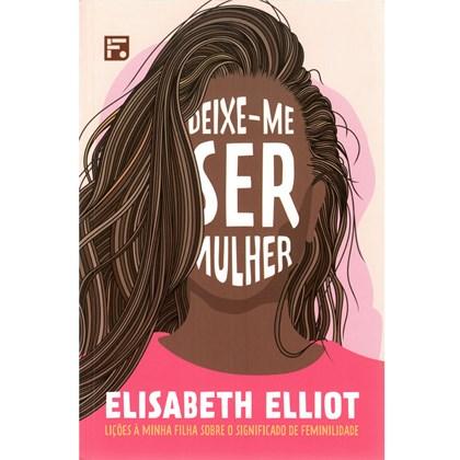 Deixe-me ser Mulher | Elisabeth Elliot