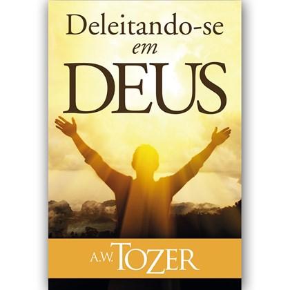 Deleitando-se em Deus | A.W. Tozer