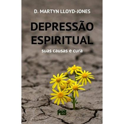 Depressão Espiritual   Suas Causas e Curas   D. Marty Lloyd-Jones