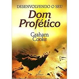 Desenvolvendo O Seu Dom Profético | Graham Cooke