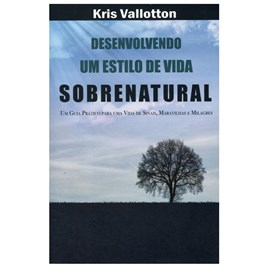 Desenvolvendo um Estilo de Vida Sobrenatural | Kris Valloton