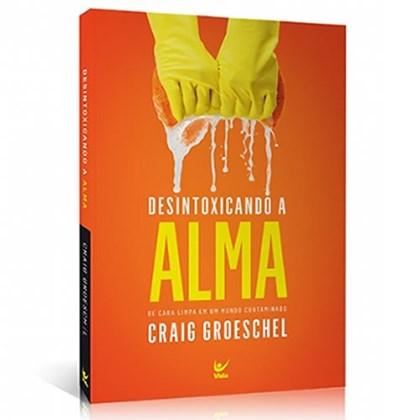 Desintoxicando a Alma | Craig Groeschel