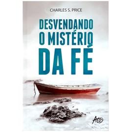 Desvendando o Mistério da Fé | Charles S. Price