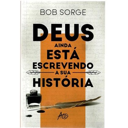 Deus ainda está escrevendo a sua História   Bob Sorge
