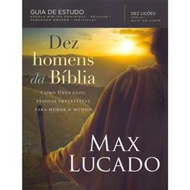 Dez Homens da Bíblia   Max Lucado