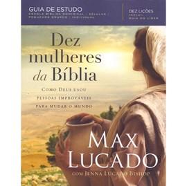Dez Mulheres da Bíblia   Max Lucado