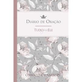 Diário de Oração Tudo para Ele | Feminino | Oswald Chambers