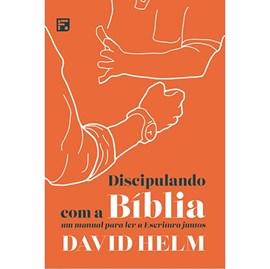 Discipulando com a Bíblia   David Helm